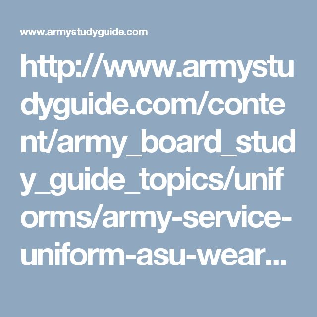 http://www.armystudyguide.com/content/army_board_study_guide_topics/uniforms/army-service-uniform-asu-wear-policy-alaract.shtml