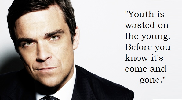 Youth, Robbie Williams quote <3