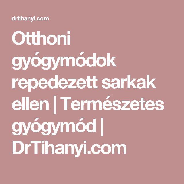 Otthoni gyógymódok repedezett sarkak ellen | Természetes gyógymód | DrTihanyi.com