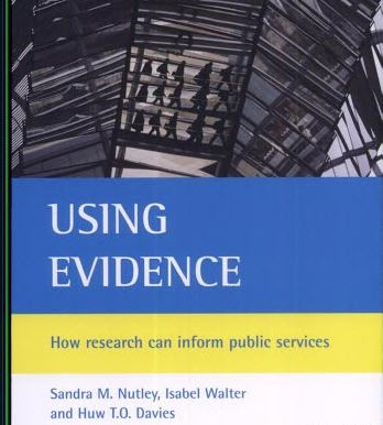 Using Evidence: How research can inform public services by Sandra M. Nutley, Isabel Walter and Huw T.O. Davies