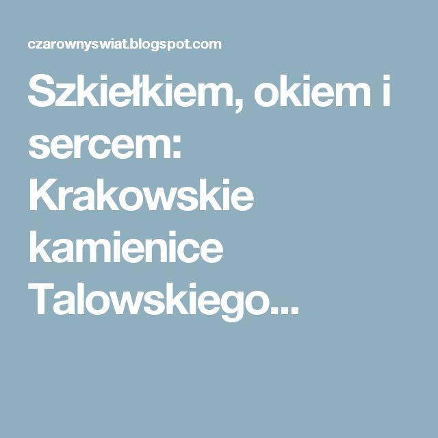 Szkiełkiem, okiem i sercem: Krakowskie kamienice Talowskiego...