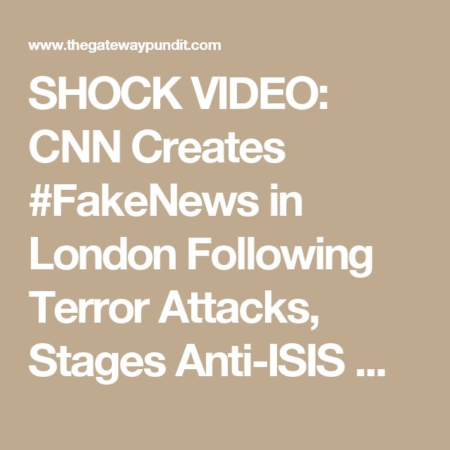 SHOCK VIDEO: CNN Creates #FakeNews in London Following Terror Attacks, Stages Anti-ISIS Muslim Protesters