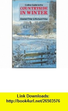 Collins Guide to the Countryside in Winter (Collins handguides) (9780002197342) Alastair H. Fitter, Richard Sidney Richmond Fitter , ISBN-10: 0002197340  , ISBN-13: 978-0002197342 ,  , tutorials , pdf , ebook , torrent , downloads , rapidshare , filesonic , hotfile , megaupload , fileserve