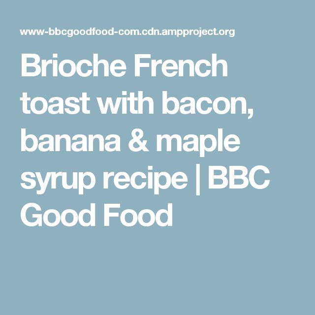 Brioche French toast with bacon, banana & maple syrup recipe | BBC Good Food