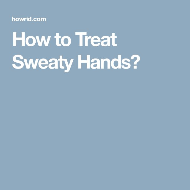 How to Treat Sweaty Hands?
