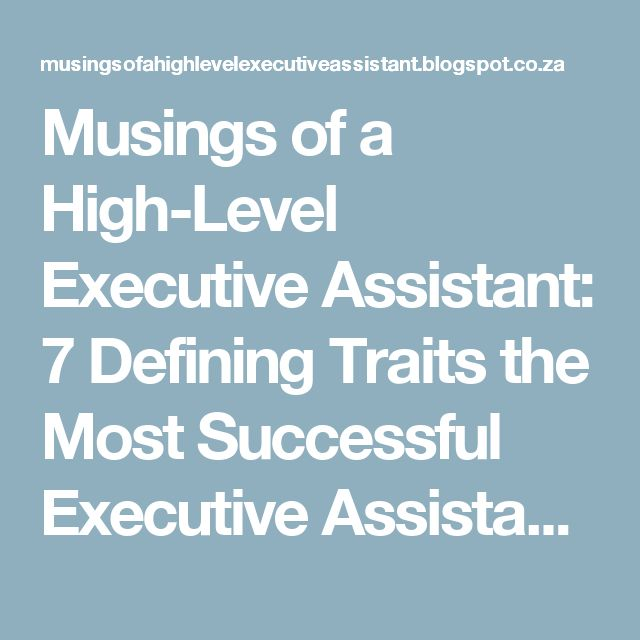 Musings Of A High Level Executive Assistant: 7 Defining Traits The Most  Successful Executive