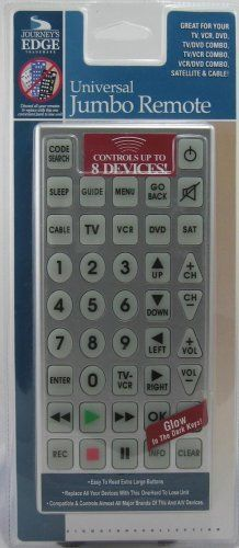 Journey's Edge Universal Jumbo Remote Control by Journey's Edge. $25.00. Universal Jumbo Remote! Controls Up To 8 Devices! Features: Control Up To 8 Devices Like Your TV, VCR, DVD, TV/DVD Combo, TV/VCR Combo, VCR/DVD Combo, Satellite, Cable. Compatible With Almost All Major Brands Of TVs And A/V Devices. Power Off Button With Programmable Timer. Code Search Button discovers TVs and A/V Input Device Codes Automatically. Large Soft Buttons For Easy Viewing and For Easy Nav...