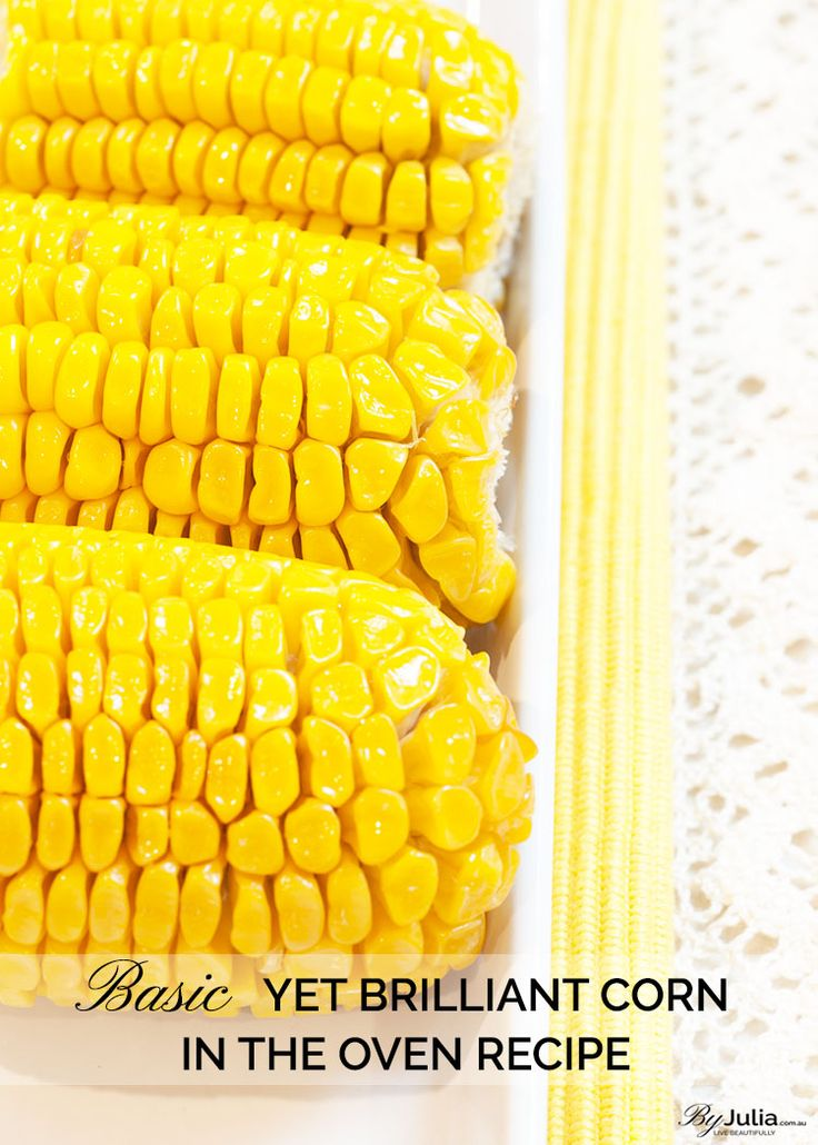 Basic Yet Brilliant Corn In The Oven Recipe ~ ByJulia.com.au ~ Live Beautifully