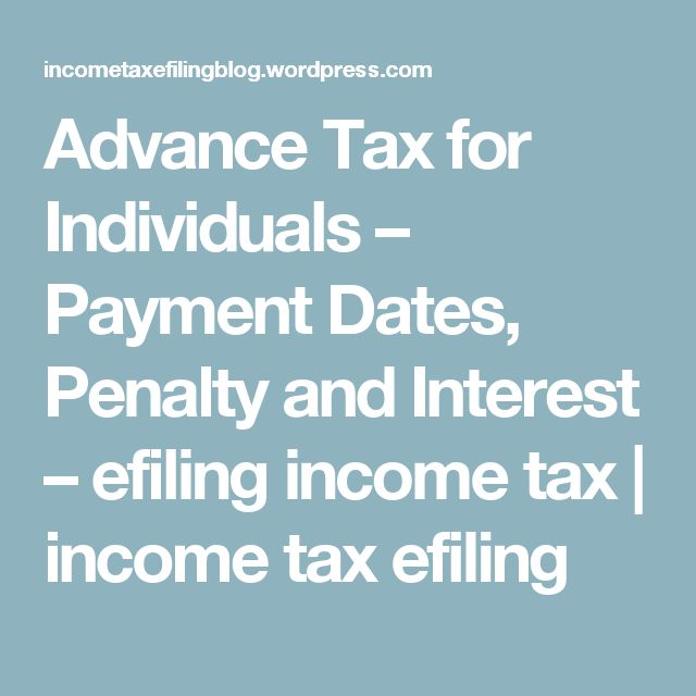 Advance Tax for Individuals – Payment Dates, Penalty and Interest – efiling income tax | income tax efiling