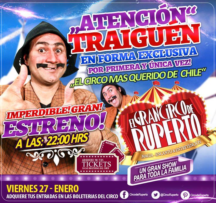 ATENCIÓN TRAIGUÉN!!! EL CIRCO MAS QUERIDO DE TODO CHILE LLEGA A TU CIUDAD!! SÍ!!! EN FORMA EXCLUSIVA EL GRAN CIRCO DE RUPERTO HARÁ SU DEBUT ESTE VIERNES 27 DE ENERO, ADQUIERE TUS ENTRADAS EN LAS BOLETERÍAS DEL GRAN CIRCO DE RUPERTO!! NO FALTES!! A ESTE MARAVILLOSO ESPECTÁCULO, DONDE VIVIRÁS TODA LA MAGIA, ENCANTO Y ENTRETENCIÓN EN VIVO Y EN DIRECTO JUNTO AL GRAN!! RUPERTO!! Que no te lo cuenten!! esta es una experiencia que la tienes que vivir!!! te esperamos!