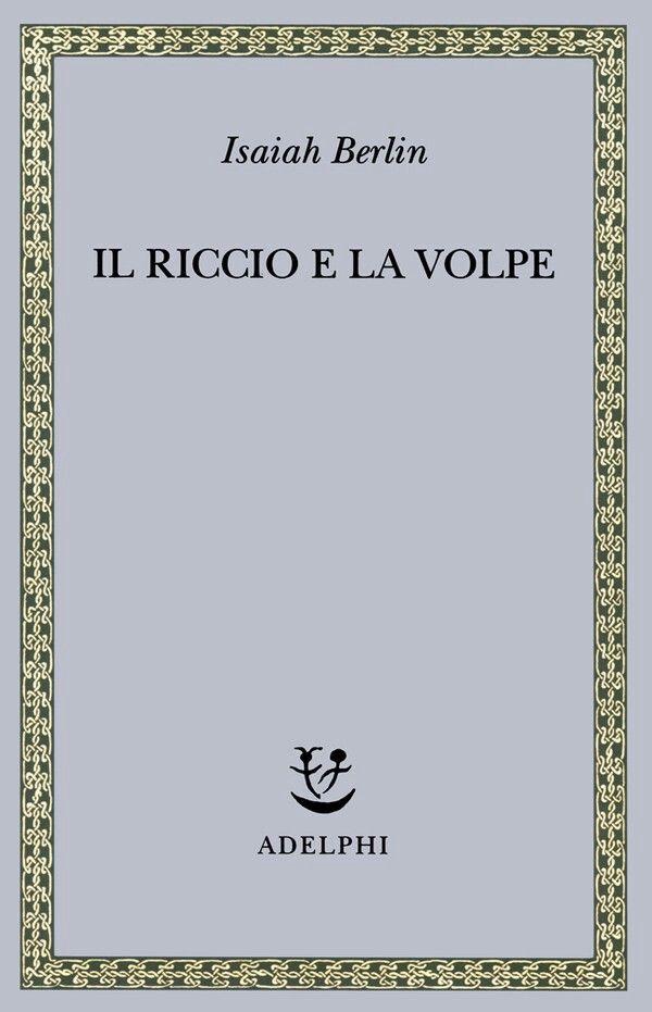 Isaiah Berlin - Il Riccio e la Volpe - Adelphi, 1998