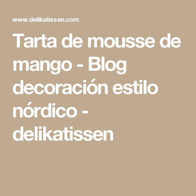Tarta de mousse de mango - Blog decoración estilo nórdico - delikatissen