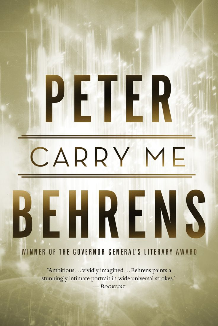 Carry Me, by Peter Behrens (House of Anansi Press) http://houseofanansi.com/products/carry-me