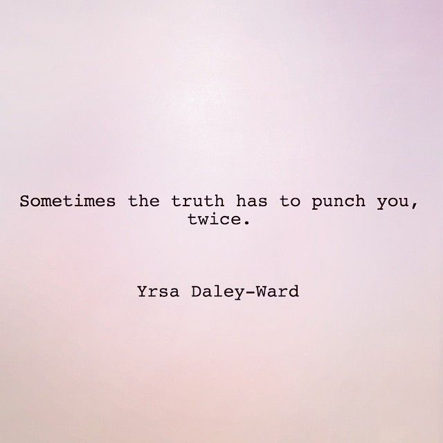 Sometimes the truth has to punch you, twice. But the message was received.