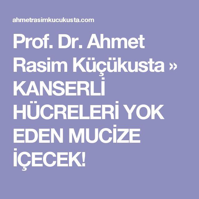 Prof. Dr. Ahmet Rasim Küçükusta    » KANSERLİ HÜCRELERİ YOK EDEN MUCİZE İÇECEK!