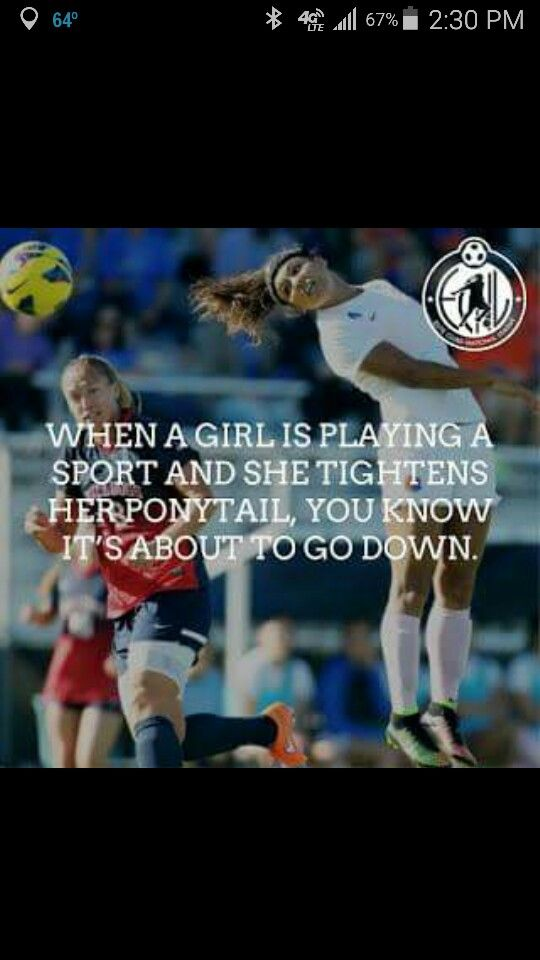 """When a girl is playing a sport and she tightens her ponytail, you know it's about to go down."" Time to dominate the soccer field!"