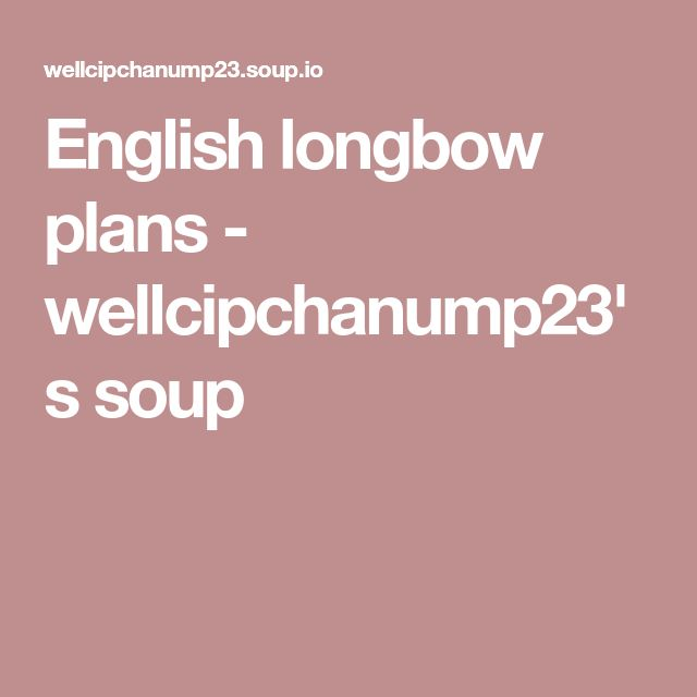 English longbow plans - wellcipchanump23's soup