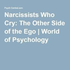 Narcissists Who Cry: The Other Side of the Ego | World of Psychology