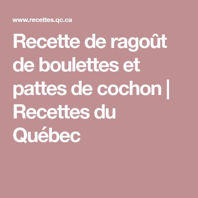Recette de ragoût de boulettes et pattes de cochon | Recettes du Québec