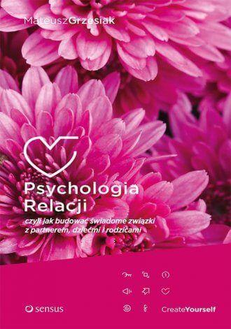 Psychologia relacji, czyli jak budować świadome związki z partnerem, dziećmi i rodzicami / Mateusz Grzesiak  Wszystko, co dobre i złe w człowieku, bierze się z najwcześniejszego etapu życia — życia w rodzinie.