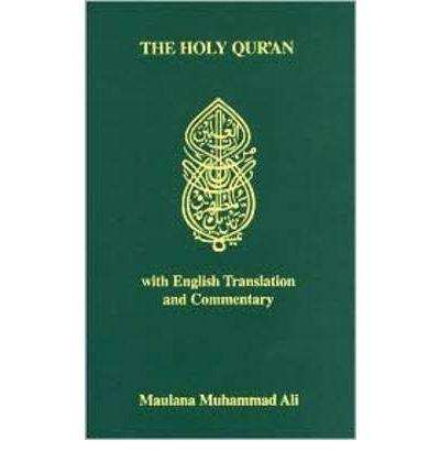 The Koran: Holy Quran - Arabic Text, English Translation and Commentary : Maulana Muhammad Ali : 9780913321010