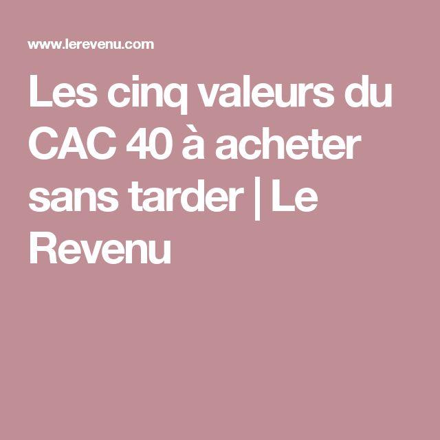 Les cinq valeurs du CAC 40 à acheter sans tarder   Le Revenu