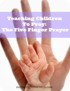 teaching children to pray: the five finger prayer-This is a great way to think about who and what to pray for and teach your children!