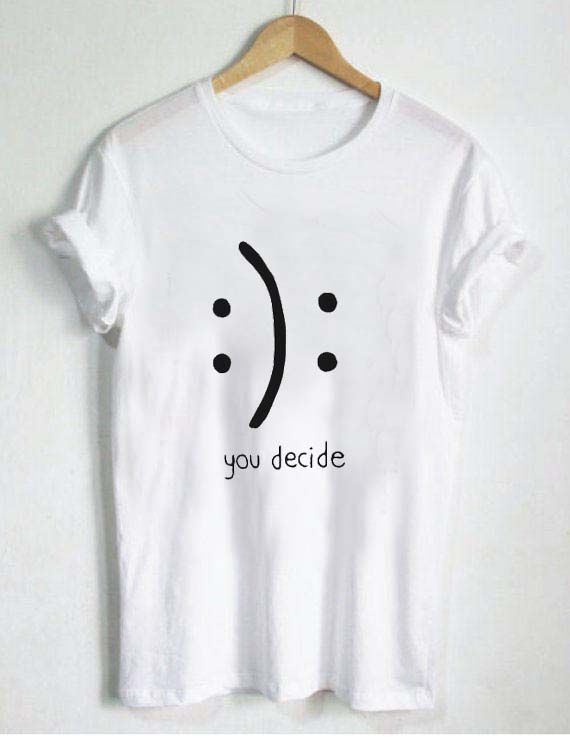 you decide emotion t shirt size xssmlxl - Ideas For T Shirt Designs