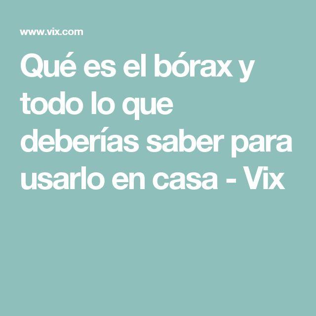 Qué es el bórax y todo lo que deberías saber para usarlo en casa - Vix