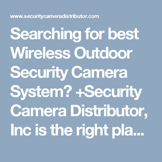 Searching for best Wireless Outdoor Security Camera System? +Security Camera Distributor, Inc is the right place for you. We offer a diverse range of Wirless Outdoor Security Camera and other Surveillance system. Visit our website to know more!  http://www.securitycameradistributor.com/Wireless-Security-Cameras.html