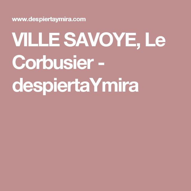 VILLE SAVOYE, Le Corbusier - despiertaYmira