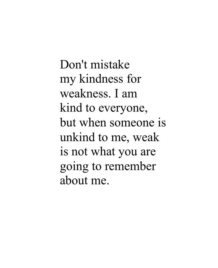 My kindness is actually a strength, not a weakness