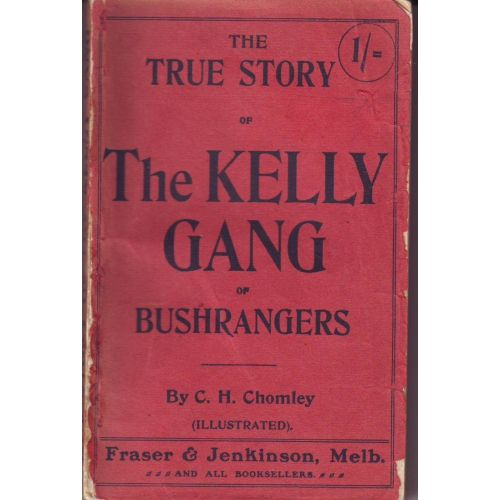 The Kelly Gang of Bushrangers by C.H. Chomley Ned Kelly