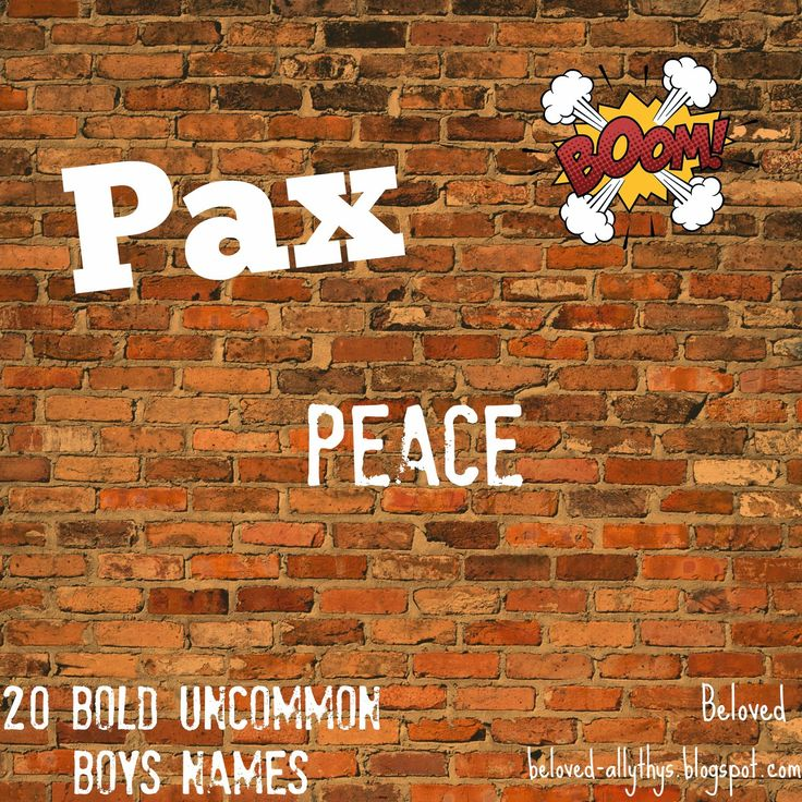 Beloved Baby Names: Pax! 20 Bold Uncommon Boys Names. Pax is so cool!