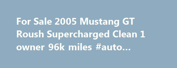 For Sale 2005 Mustang GT Roush Supercharged Clean 1 owner 96k miles #auto #body #supplies http://autos.remmont.com/for-sale-2005-mustang-gt-roush-supercharged-clean-1-owner-96k-miles-auto-body-supplies/  #cars for sale under 1000 # For Sale 2005 Mustang GT Roush Supercharged Clean 1 owner 96k miles – $12600 For sale 2005 Mustang GT 5 speeds Manual with a... Read more >The post For Sale 2005 Mustang GT Roush Supercharged Clean 1 owner 96k miles #auto #body #supplies appeared first on Auto.