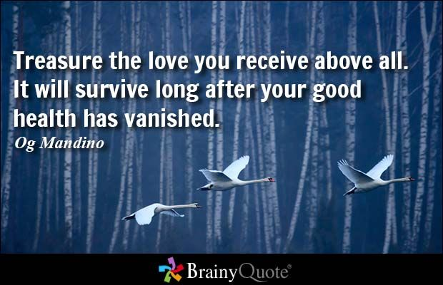 Treasure the love you receive above all. It will survive long after your good health has vanished. - Og Mandino #wisdom #QOTD
