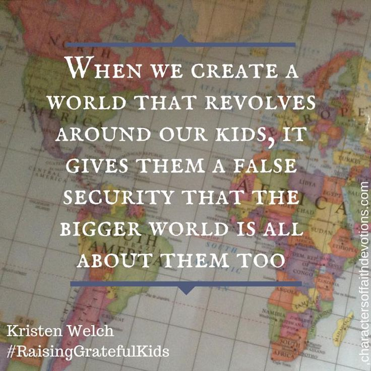 """When we create a world that revolves around our kids, it gives them a false security..."" #raisinggratefulkids:"
