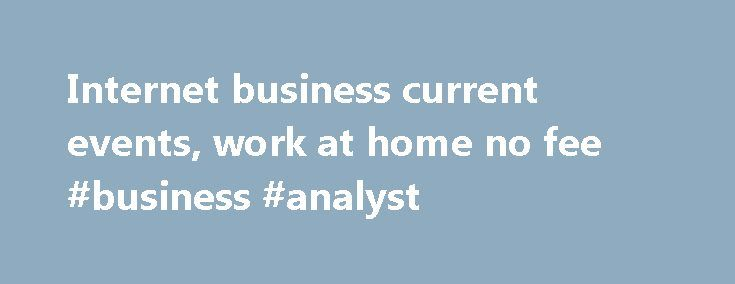 Internet business current events, work at home no fee #business #analyst http://bank.remmont.com/internet-business-current-events-work-at-home-no-fee-business-analyst/  #business current events # Main menu Internet business current events Internet business current events Analysis Business Banking from AIB, supporting businesses with a wide range of business bank accounts and services. Discover the. BUSINESS EVENTS CALENDAR.While we use these networks to connect with our future and current…