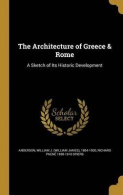 The Architecture of Greece & Rome  : A Sketch of Its Historic, 2016. Development. Näköispainos teoksesta vuodelta 1907.
