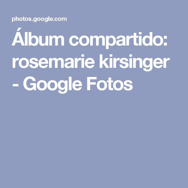 Álbum compartido: rosemarie kirsinger - Google Fotos
