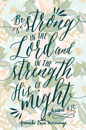 """""""Be strong in the Lord and in the strength of his might."""" ~ Ephesians 6:10"""