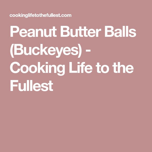 Peanut Butter Balls (Buckeyes) - Cooking Life to the Fullest