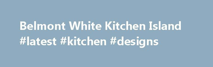 Belmont White Kitchen Island #latest #kitchen #designs http://kitchen.nef2.com/belmont-white-kitchen-island-latest-kitchen-designs/  #kitchen island # Information and instructions Easy-to-follow instructions will also be included in your order. The Advantages of Ready to Assemble Furniture Our Ready to Assembly Furniture costs a fraction of what you'd expect because it ships in an economical flat pack and you do the finished assembly. In addition to featuring quality materials such as solid…