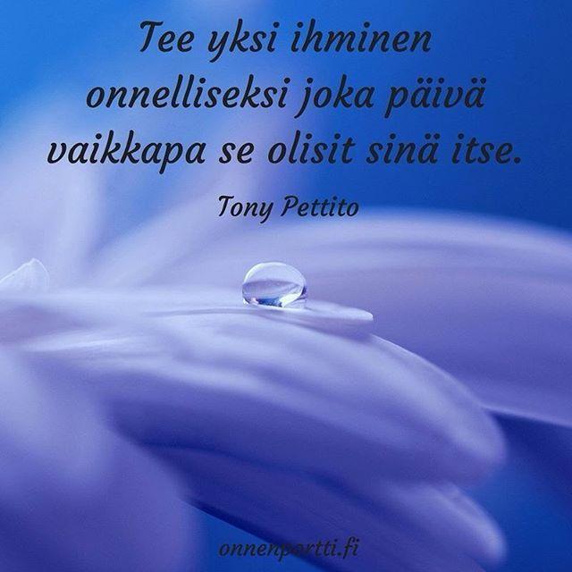 Tee yksi #ihminen onnelliseksi joka #päivä vaikkapa se olisit #sinä itse. Tony Pettito #aforismi #onnenportti #onnellinen #onnellisuus