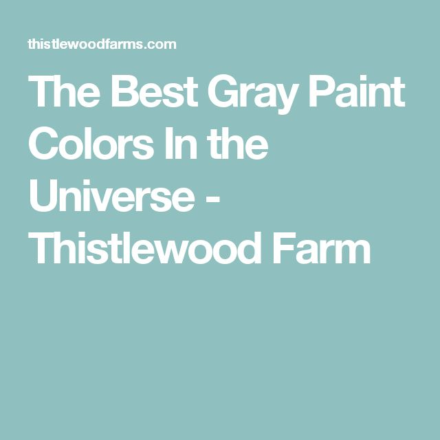 The Best Gray Paint Colors In the Universe - Thistlewood Farm