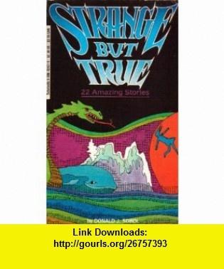Strange but True Twenty-Two Amazing Stories (9780590424318) Donald J. Sobol , ISBN-10: 0590424319  , ISBN-13: 978-0590424318 ,  , tutorials , pdf , ebook , torrent , downloads , rapidshare , filesonic , hotfile , megaupload , fileserve