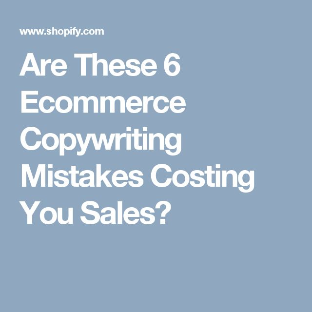 Are These 6 Ecommerce Copywriting Mistakes Costing You Sales?