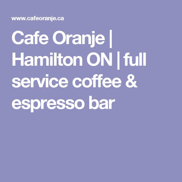 Cafe Oranje | Hamilton ON | full service coffee & espresso bar