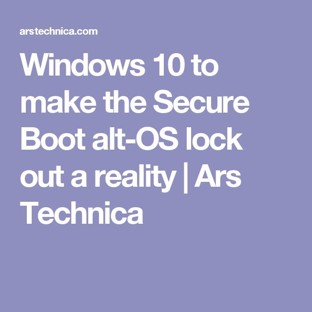Windows 10 to make the Secure Boot alt-OS lock out a reality | Ars Technica