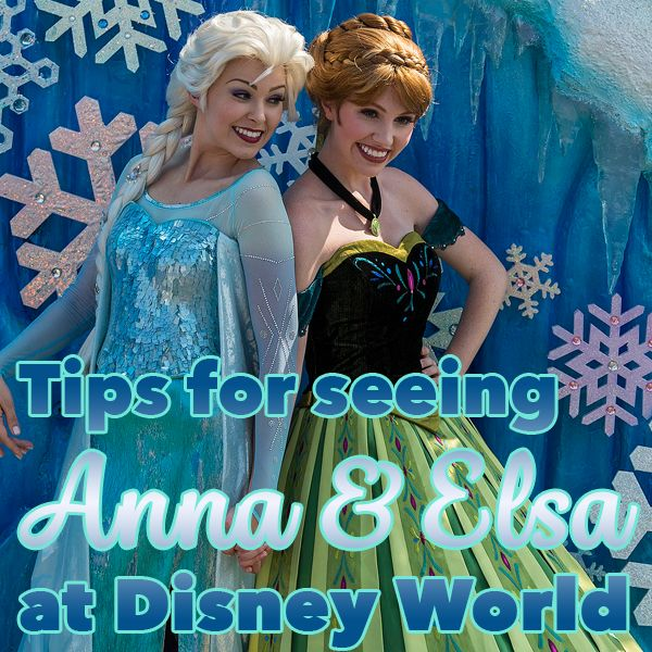 Tips for seeing Anna and Elsa at Disney World from WDWPrepSchool.com